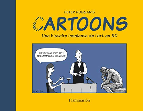 CARTOONS : UNE HISTOIRE INSOLENTE DE L'ART EN BD: DUGGAN PETER