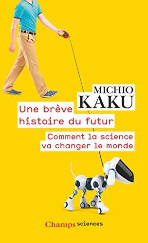 9782081390584: Une brève histoire du futur : Comment la science va changer le monde (Champs sciences)
