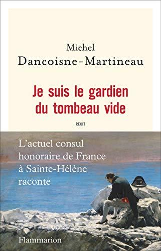 Je suis le gardien du tombeau vide: Michel Dancoisne-Martineau