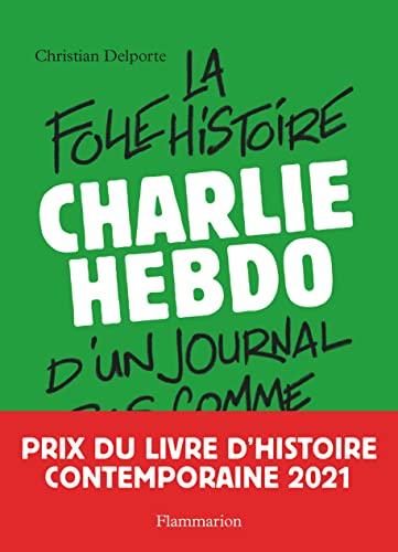 9782081504998: Charlie Hebdo, la folle histoire d'un journal pas comme les autres