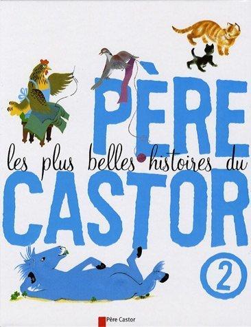 9782081604018: Les plus belles histoires du Père Castor, Tome 2 :