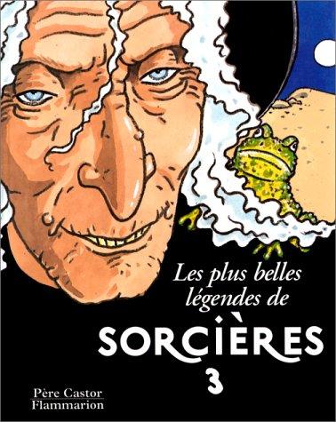9782081609457: LES PLUS BELLES LEGENDES DE SORCIERES. Tome 3