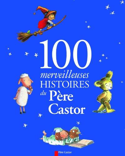 9782081610132: 100 merveilleuses histoires du Père Castor