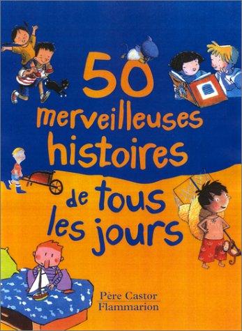 50 MERVEILLEUSES HISTOIRES DE TOUS LES JOURS: Collectif