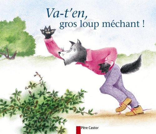 Va-t-en, gros loup méchant !: Chapouton, Anne-Marie, Bougerolle, Annick