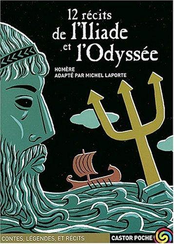 12 Récits de l'Iliade et l'Odyssée: Homère