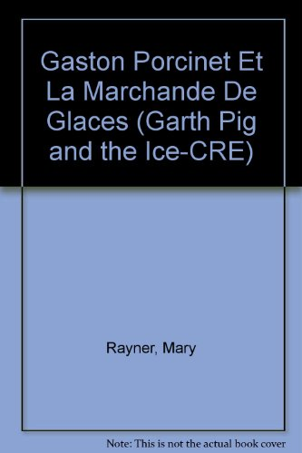Gaston Porcinet Et La Marchande De Glaces (Garth Pig and the Ice-CRE) (2081629100) by Rayner, Mary