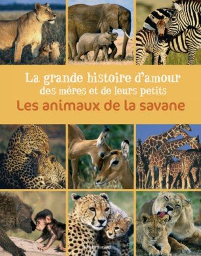 Les animaux de la savane : La grande histoire d'amour des m?res et de leurs petits: n/a