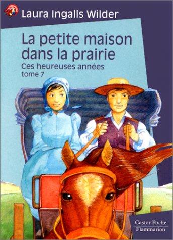 9782081643994: La Petite Maison dans la prairie, tome 7 : Ces heureuses années