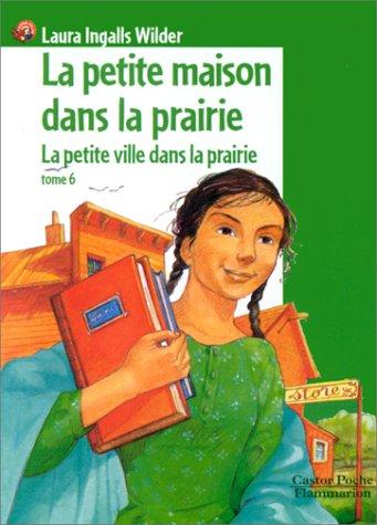 9782081644618: La Petite Maison dans la prairie, tome 6 : La Petite Ville dans la prairie