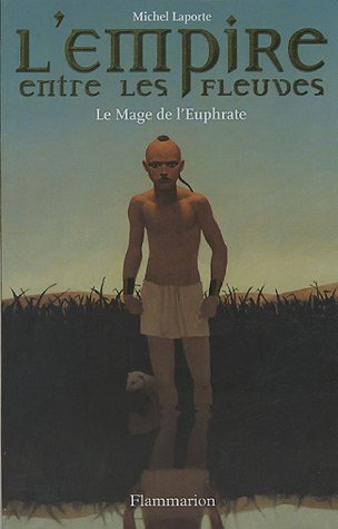 L'empire entre les fleuves : Le Mage: Michel Laporte