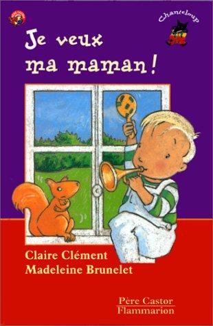 Je veux ma maman !: Cl?ment, Claude, Brunelet,
