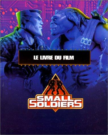 Small soldiers le livre du film (French Edition): Jennifer Dussling Gavin Scott