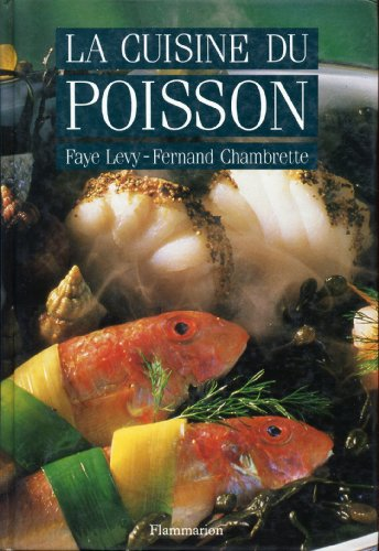 La cuisine du poisson (French Edition) (2082000990) by Faye Levy; Fernand Chambrette