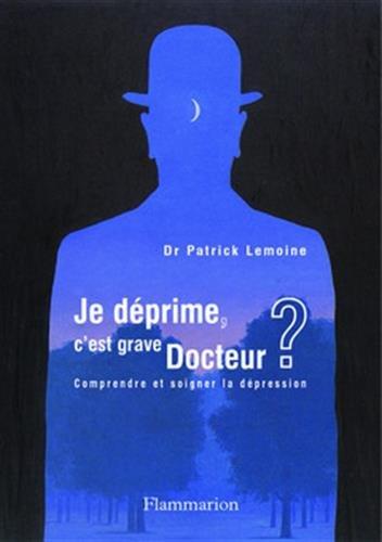 JE DEPRIME C EST GRAVE DOCTEUR: LEMOINE PATRICK DR