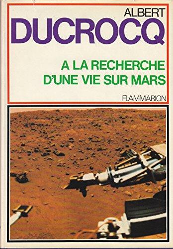A la recherche d'une vie sur Mars: DUCROCQ ALBERT