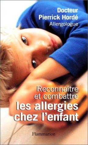 Reconnaître et combattre les allergies chez l'enfant: Docteur Pierrick Hordé