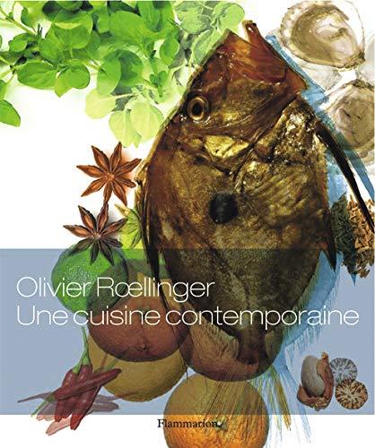 Une cuisine contemporaine (French Edition): OLIVIER ROELLINGER
