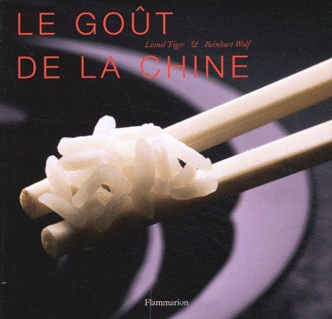 Le Goût de la Chine (2082009661) by Tiger, Lionel; Wolf, Reinhart
