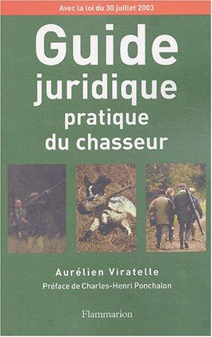 Guide juridique pratique du chasseur: Aurélien Viratelle
