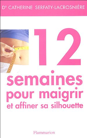 9782082012928: 12 semaines pour maigrir et affiner sa silhouette (French Edition)