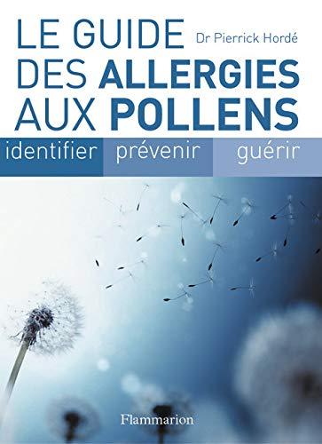 Le guide des allergies aux pollens: Pierrick Hordé