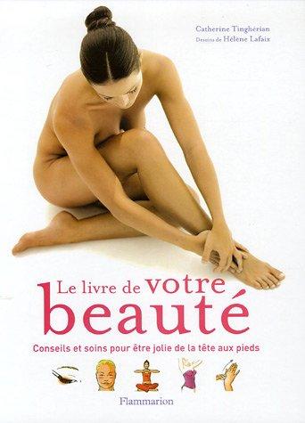 9782082013857: Le livre de votre beauté : Conseils et soins pour être jolie de la tête aux pieds