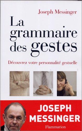 La grammaire des gestes (French Edition): Joseph Messinger