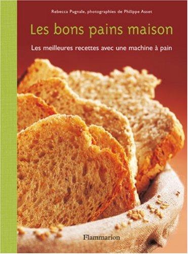 9782082015073: Les bons pains maison : Les meilleures recettes avec une machine à pain