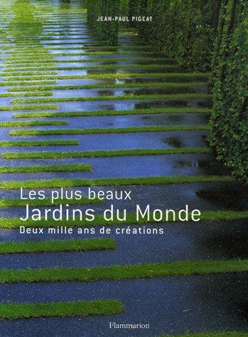 Les plus beaux Jardins du Monde : Deux mille ans de créations: JEAN-PAUL PIGEAT