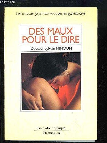 Des maux pour le dire - Les troubles psychosomatiques en gyn?cologie: Docteur Sylvain Mimoun