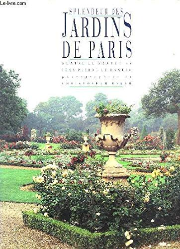 Splendeur Des Jardins De Paris: Le Dantec, Denise;Baker,