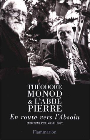 Thédore Monot et l'abbé Pierre. En route vers l'aboslu: Michel Bony