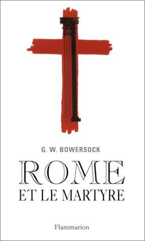 Rome et le martyre: Bowersock, Glen W.