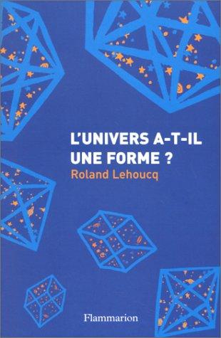 L'univers a-t-il une forme ?: Lehoucq, Roland