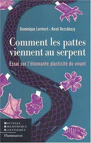 Comment les pattes viennent au serpent : Essai sur létonnante plasticité ...