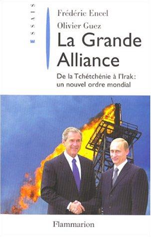9782082102810: La Grande Alliance : De la Tchétchénie à l'Irak, un nouvel ordre mondial