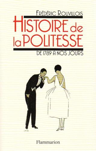 histoire de la politesse de 1789 à nos jours: Rouvillois, Frédéric