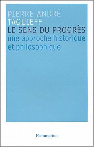 Le sens du progrès : Une approche historique et philosophique: Pierre-André Taguieff