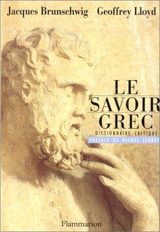 Le savoir grec: Dictionnaire critique (French Edition): Brunschwig, Jacques;Lloyd, G.E.R.;Pellegrin...