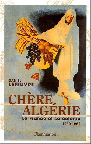 Chere Algerie La France et sa Colonie 1930-1962: Daniel Lefeuvre