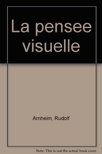 La Pensee Visuelle traduit de l'americain par Claude Noel et Marc Le Cannu: Arnheim, Rudolf