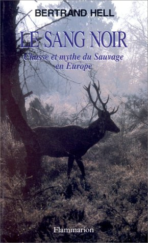 Le sang noir: Chasse et mythes du sauvage en Europe (French Edition): Hell, Bertrand