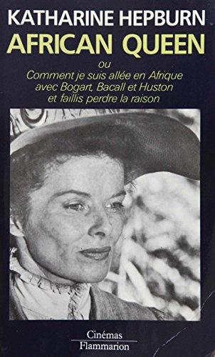 9782082114011: African Queen, ou, Comment je suis allée en Afrique avec Bogart, Bacall et Huston et faillis perdre la raison
