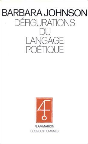Défigurations du langage poétique: La seconde révolution baudelairienne (Sciences humaines) (French Edition) (2082115127) by Barbara Johnson