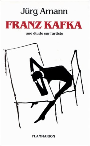 Franz Kafka Une étude sur l'artiste: Amann Jürg