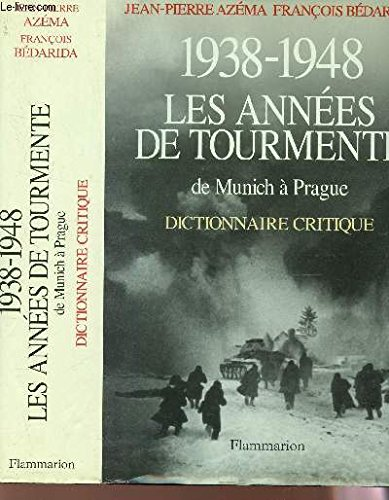 - 1938-1948. LES ANNEES DE TOURMENTE de Munich a Prague. Dictionnaire Critique.