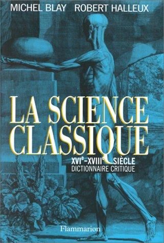 9782082115667: La science classique, XVIe-XVIIIe siècle: Dictionnaire critique (French Edition)