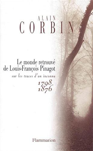 9782082125208: Le monde retrouvé de Louis-Franc̦ois Pinagot: Sur les traces d'un inconnu, 1798-1876 (French Edition)