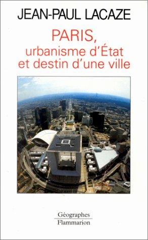 Paris, urbanisme d'Etat et destin d'une ville: Lacaze, Jean Paul